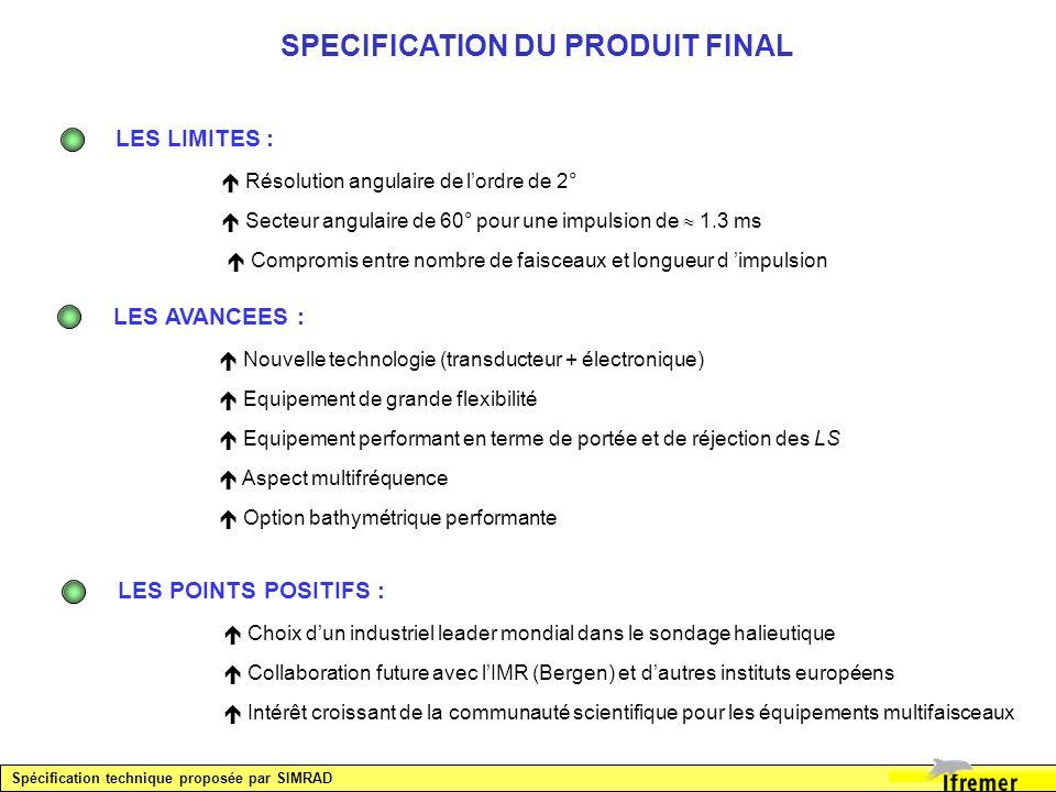 Spécification technique proposée par SIMRAD SPECIFICATION DU PRODUIT FINAL LES LIMITES : Résolution angulaire de lordre de 2° Secteur angulaire de 60°