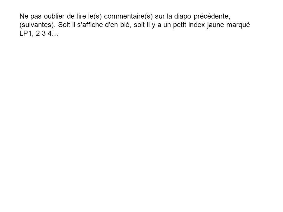 Ne pas oublier de lire le(s) commentaire(s) sur la diapo précédente, (suivantes).