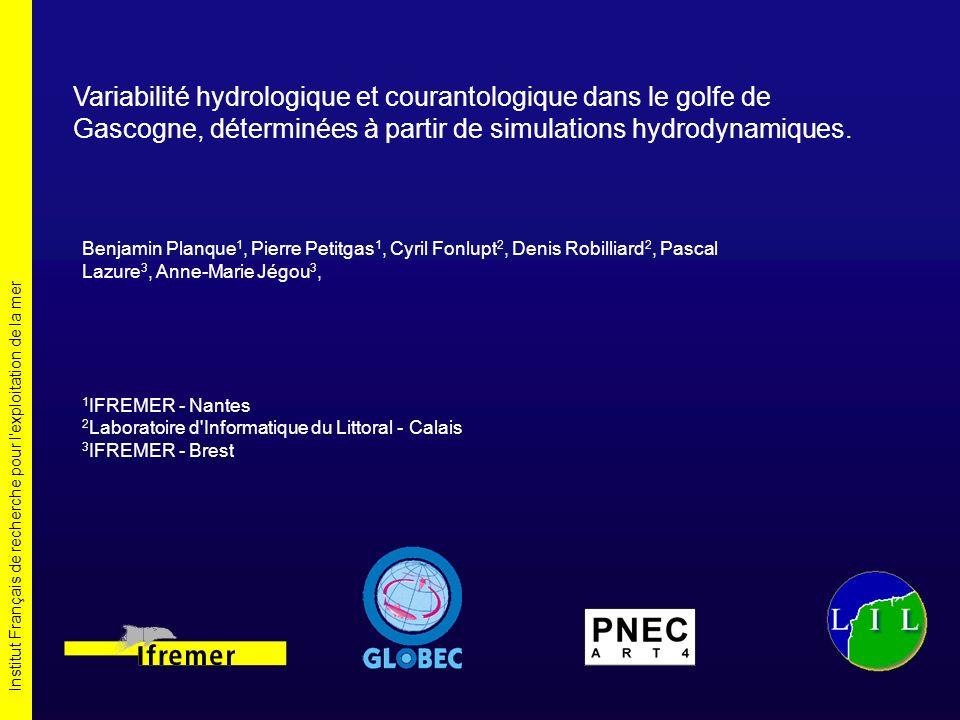 Institut Français de recherche pour l exploitation de la mer Variabilité hydrologique et courantologique dans le golfe de Gascogne, déterminées à partir de simulations hydrodynamiques.