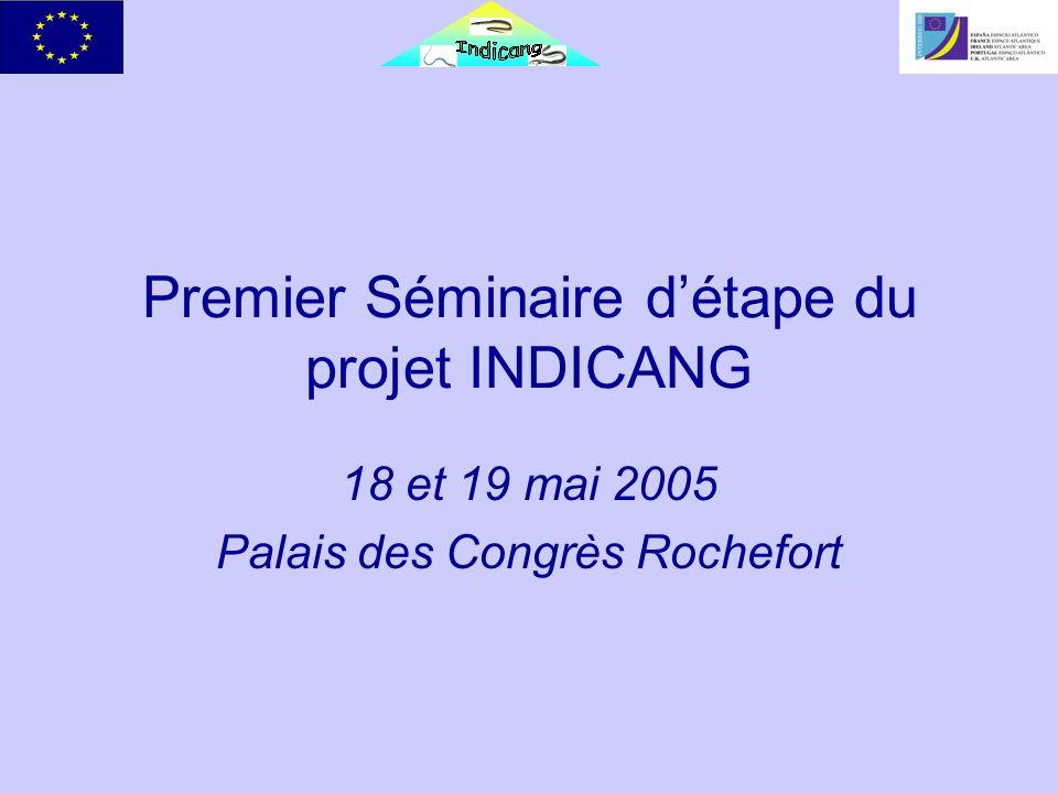 Premier Séminaire détape du projet INDICANG 18 et 19 mai 2005 Palais des Congrès Rochefort