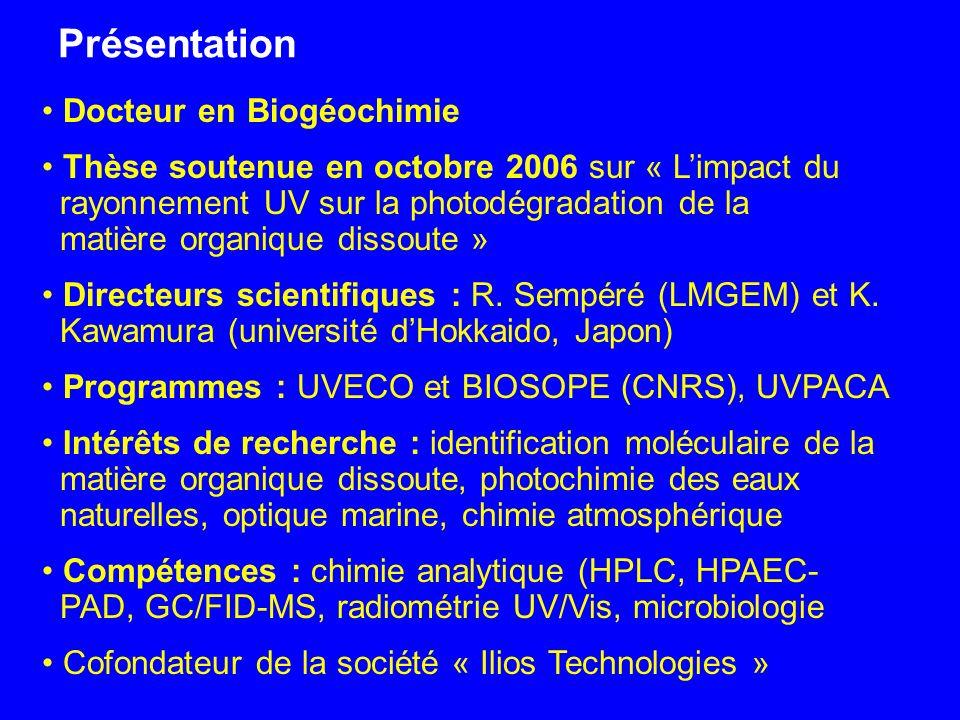 Docteur en Biogéochimie Thèse soutenue en octobre 2006 sur « Limpact du rayonnement UV sur la photodégradation de la matière organique dissoute » Dire