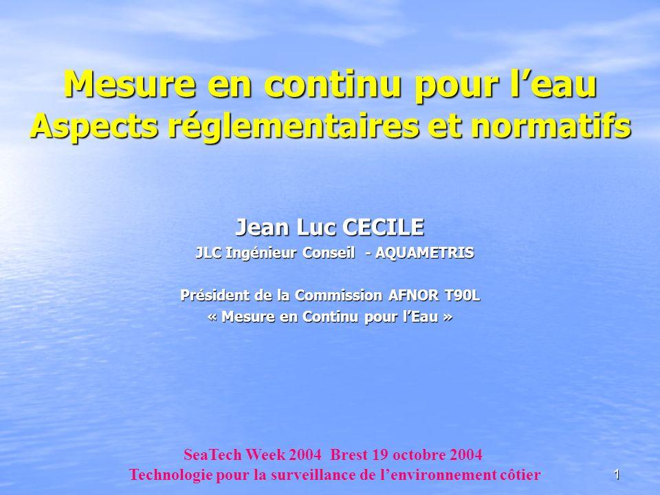 1 Jean Luc CECILE JLC Ingénieur Conseil - AQUAMETRIS JLC Ingénieur Conseil - AQUAMETRIS Président de la Commission AFNOR T90L « Mesure en Continu pour