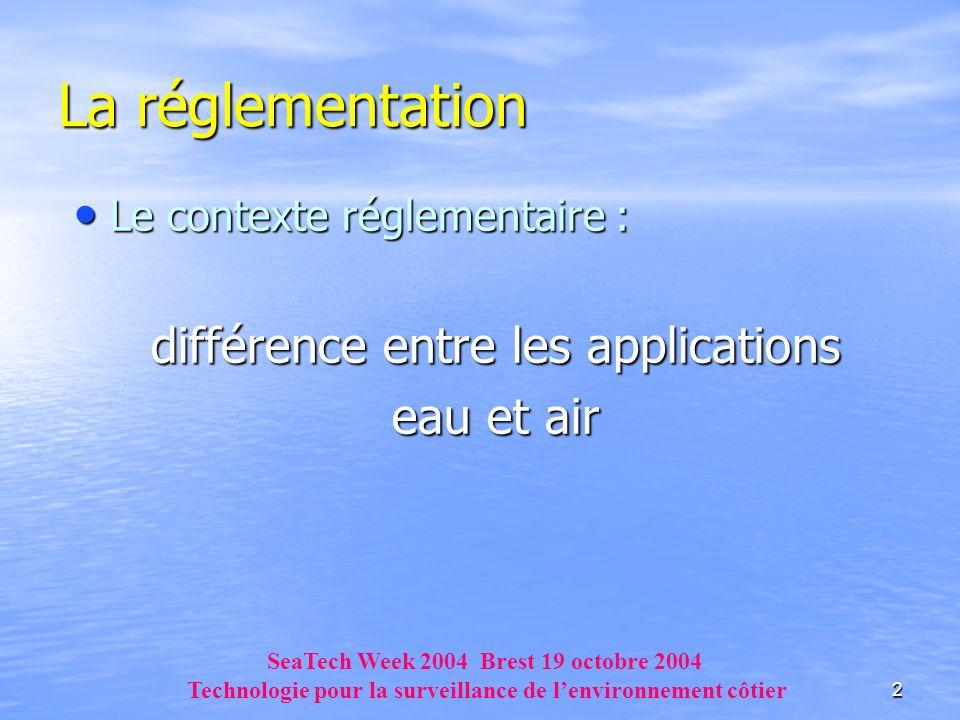 2 Le contexte réglementaire : Le contexte réglementaire : différence entre les applications eau et air La réglementation SeaTech Week 2004 Brest 19 oc