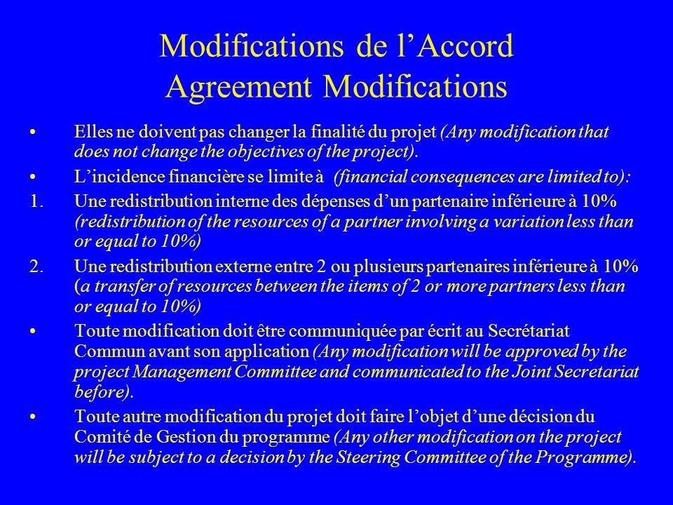 Modifications de lAccord Agreement Modifications Elles ne doivent pas changer la finalité du projet (Any modification that does not change the objectives of the project).