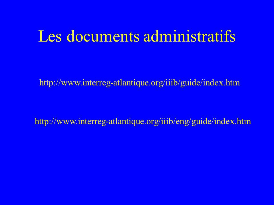 Les documents administratifs http://www.interreg-atlantique.org/iiib/guide/index.htm http://www.interreg-atlantique.org/iiib/eng/guide/index.htm