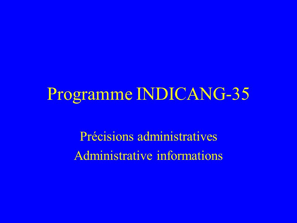 Programme INDICANG-35 Précisions administratives Administrative informations