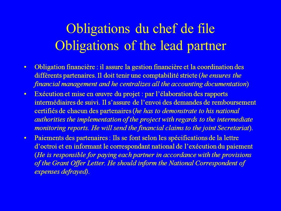 Obligations du chef de file Obligations of the lead partner Obligation financière : il assure la gestion financière et la coordination des différents partenaires.