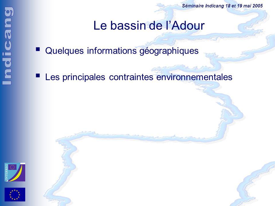 Séminaire Indicang 18 et 19 mai 2005 Le bassin de lAdour Quelques informations géographiques Les principales contraintes environnementales
