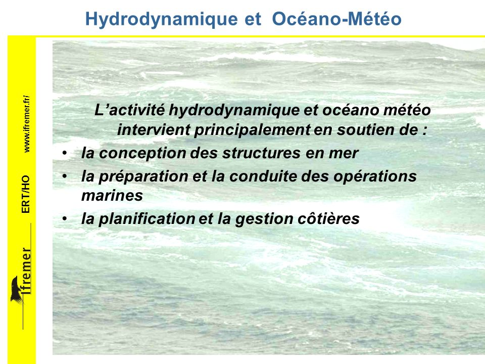 ERT/HO www.ifremer.fr/ Hydrodynamique... … et Océano-Météo