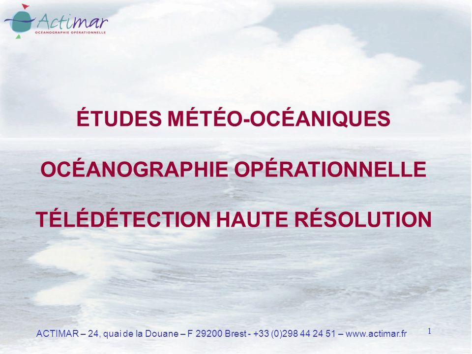 1 ACTIMAR – 24, quai de la Douane – F 29200 Brest - +33 (0)298 44 24 51 – www.actimar.fr ÉTUDES MÉTÉO-OCÉANIQUES OCÉANOGRAPHIE OPÉRATIONNELLE TÉLÉDÉTECTION HAUTE RÉSOLUTION