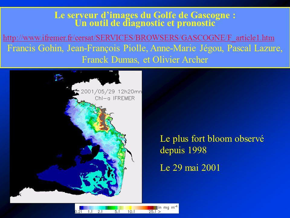 Le serveur dimages du Golfe de Gascogne : Un outil de diagnostic et pronostic http://www.ifremer.fr/cersat/SERVICES/BROWSERS/GASCOGNE/F_article1.htm Francis Gohin, Jean-François Piolle, Anne-Marie Jégou, Pascal Lazure, Franck Dumas, et Olivier Archer Le plus fort bloom observé depuis 1998 Le 29 mai 2001
