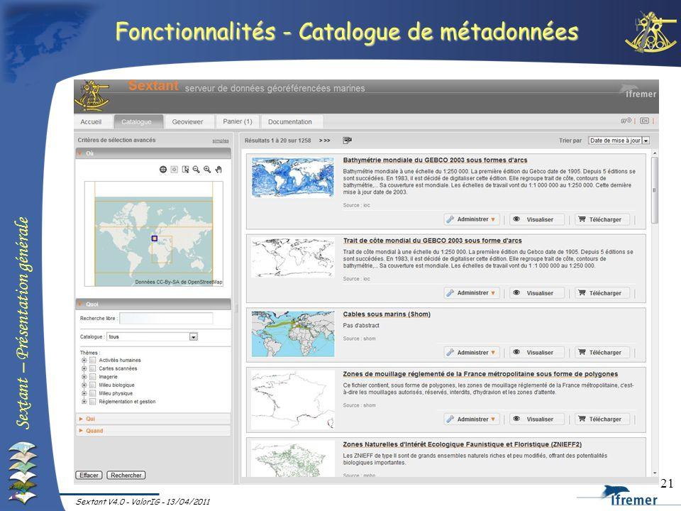 Sextant – Présentation générale Sextant V4.0 - ValorIG - 13/04/2011 21 Fonctionnalités - Catalogue de métadonnées