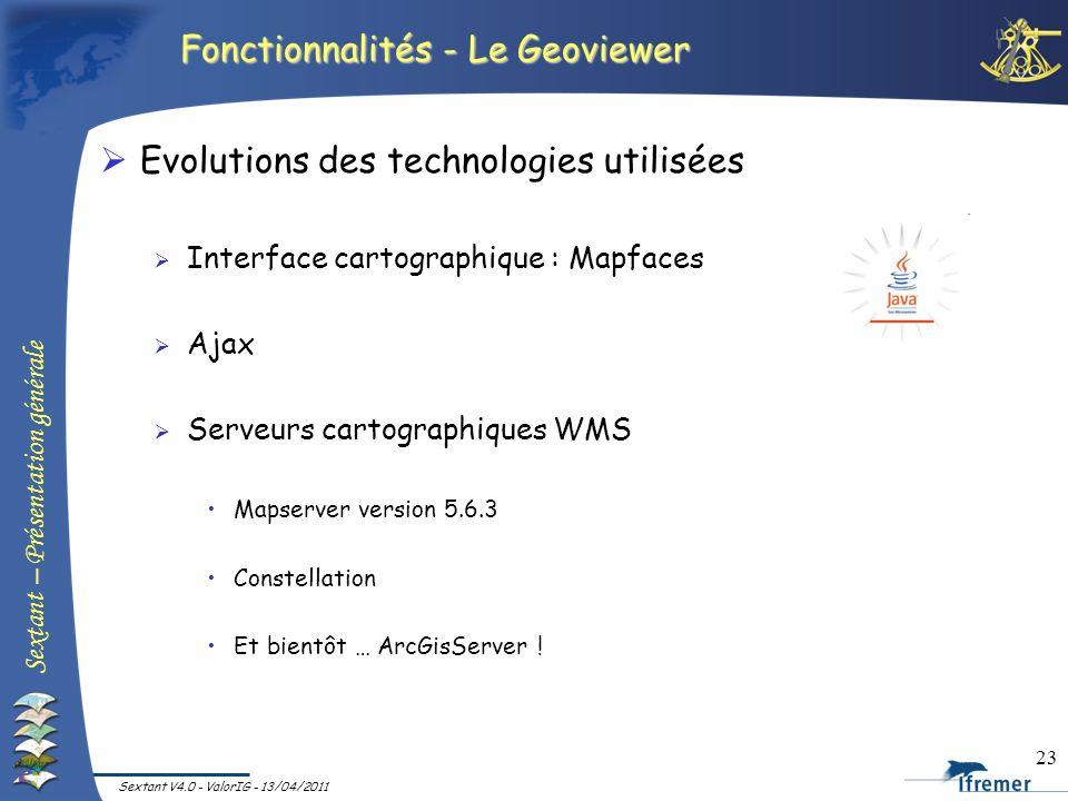 Sextant – Présentation générale Sextant V4.0 - ValorIG - 13/04/2011 23 Fonctionnalités - Le Geoviewer Evolutions des technologies utilisées Interface