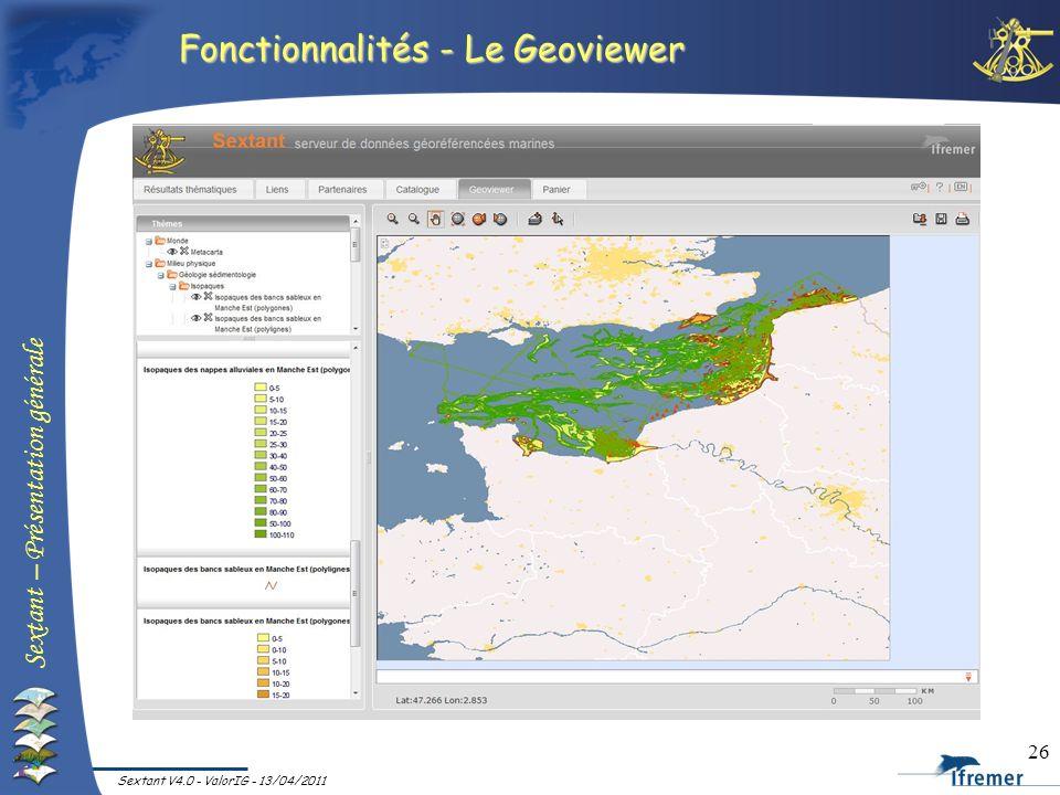 Sextant – Présentation générale Sextant V4.0 - ValorIG - 13/04/2011 26 Fonctionnalités - Le Geoviewer