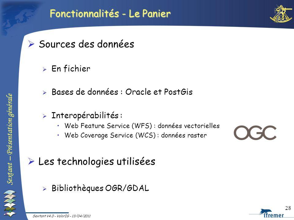 Sextant – Présentation générale Sextant V4.0 - ValorIG - 13/04/2011 28 Fonctionnalités - Le Panier Sources des données En fichier Bases de données : O