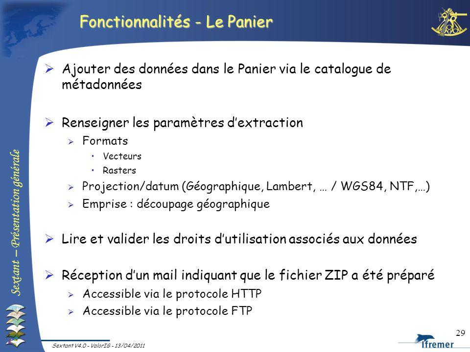 Sextant – Présentation générale Sextant V4.0 - ValorIG - 13/04/2011 29 Fonctionnalités - Le Panier Ajouter des données dans le Panier via le catalogue