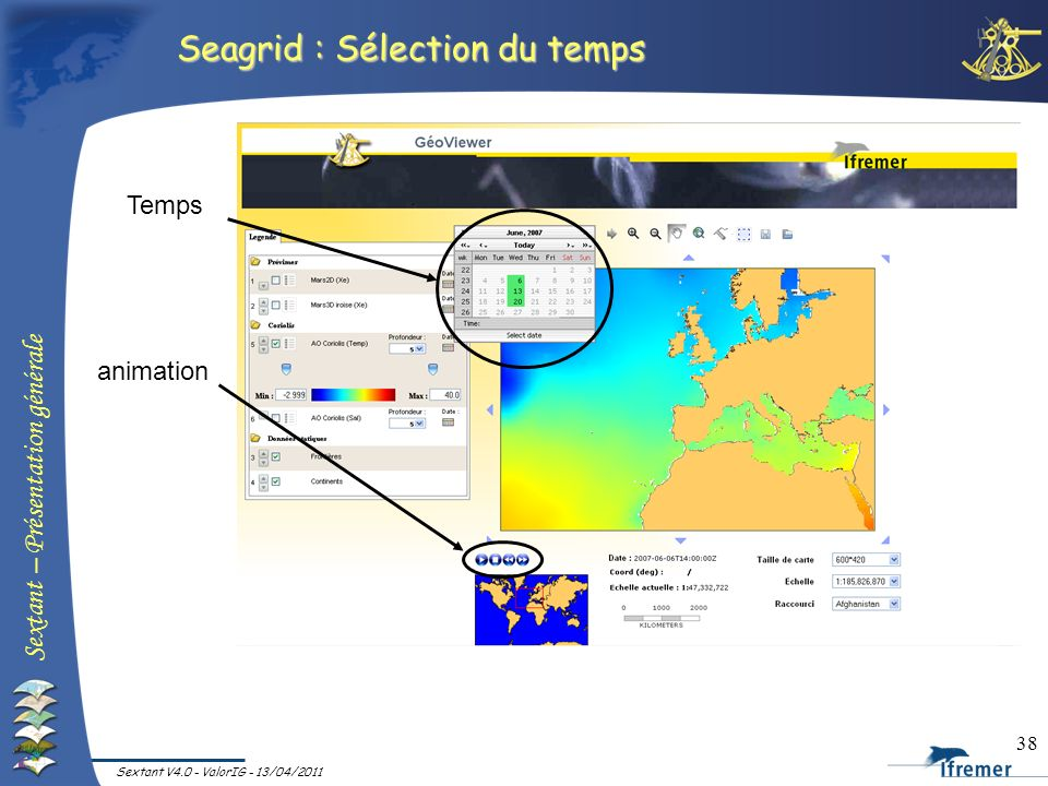 Sextant – Présentation générale Sextant V4.0 - ValorIG - 13/04/2011 38 Temps animation Seagrid : Sélection du temps