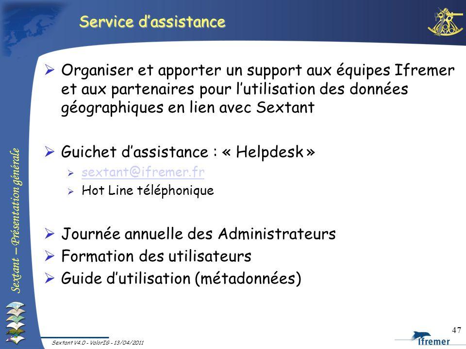 Sextant – Présentation générale Sextant V4.0 - ValorIG - 13/04/2011 47 Service dassistance Organiser et apporter un support aux équipes Ifremer et aux