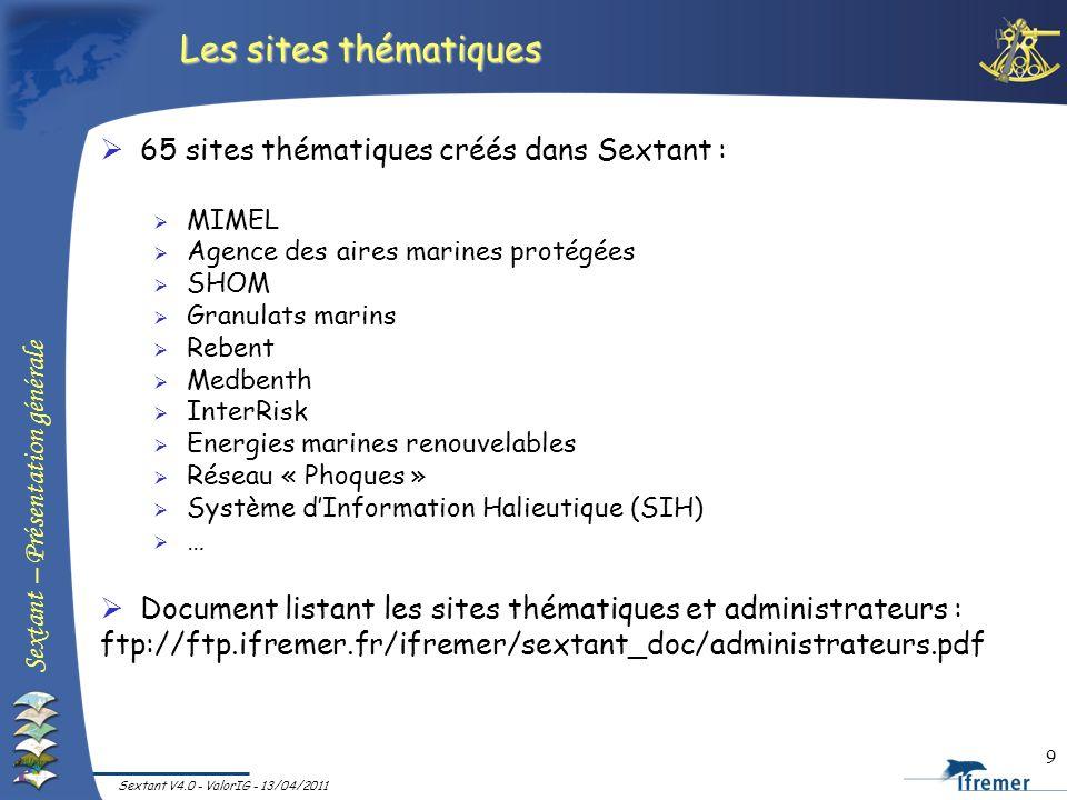 Sextant – Présentation générale Sextant V4.0 - ValorIG - 13/04/2011 9 Les sites thématiques 65 sites thématiques créés dans Sextant : MIMEL Agence des