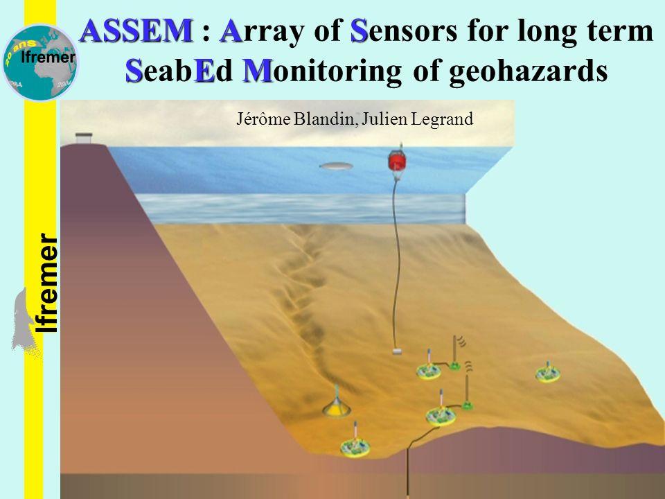 1 / 49 lfremer ASSEMAS SEM ASSEM : Array of Sensors for long term SeabEd Monitoring of geohazards Jérôme Blandin, Julien Legrand