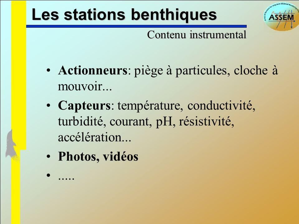 Les stations benthiques Actionneurs: piège à particules, cloche à mouvoir... Capteurs: température, conductivité, turbidité, courant, pH, résistivité,