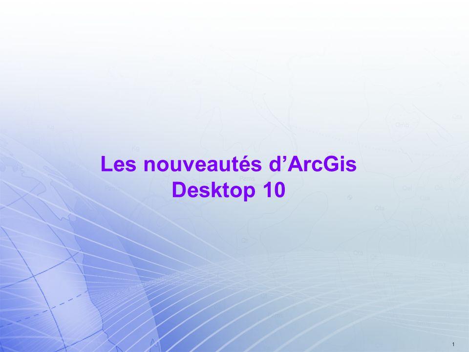 1 Les nouveautés dArcGis Desktop 10