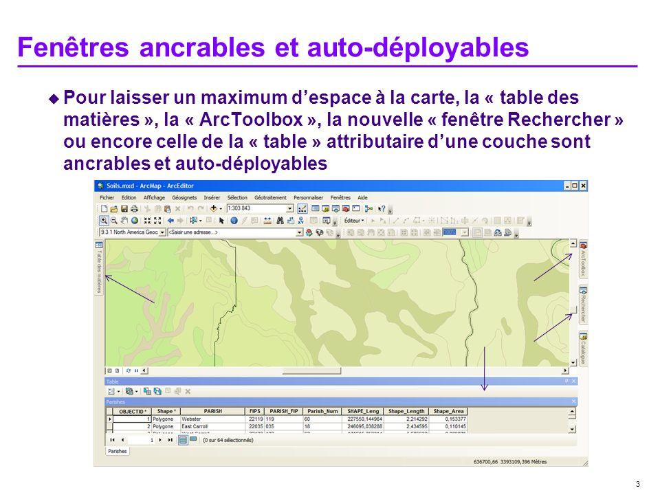 3 Pour laisser un maximum despace à la carte, la « table des matières », la « ArcToolbox », la nouvelle « fenêtre Rechercher » ou encore celle de la «