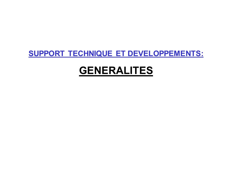 SUPPORT TECHNIQUE ET DEVELOPPEMENTS: GENERALITES