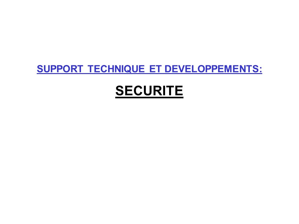 SUPPORT TECHNIQUE ET DEVELOPPEMENTS: SECURITE