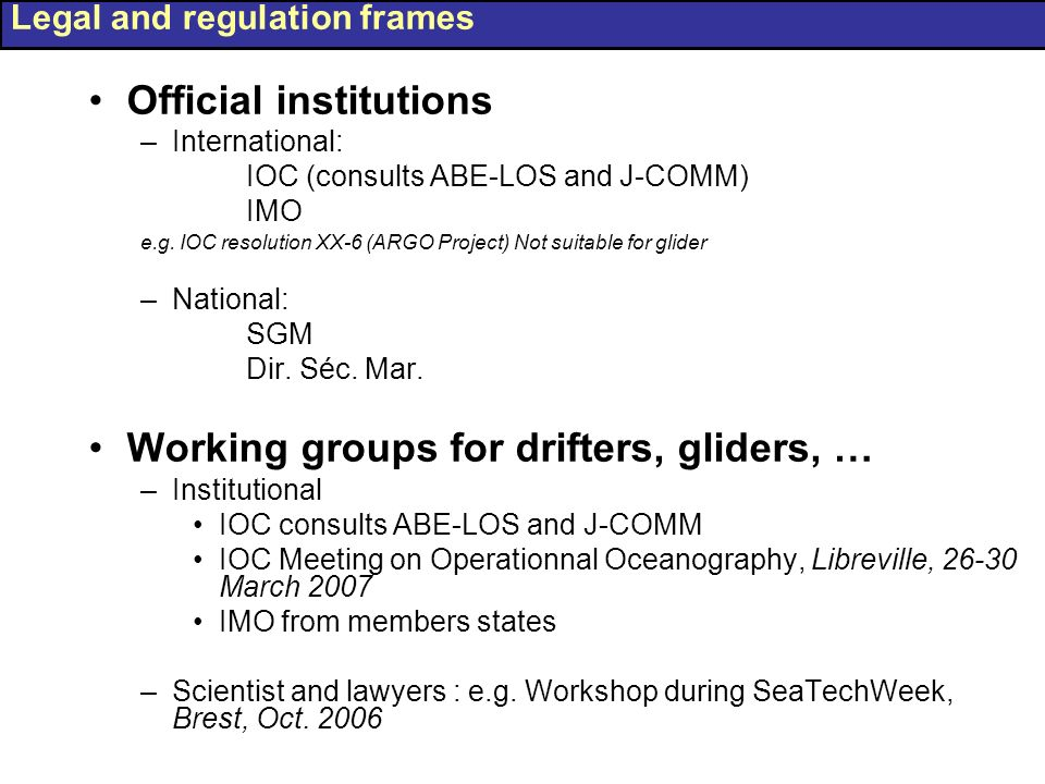 Official institutions –International: IOC (consults ABE-LOS and J-COMM) IMO e.g. IOC resolution XX-6 (ARGO Project) Not suitable for glider –National: