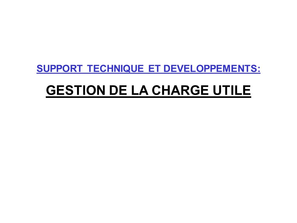 SUPPORT TECHNIQUE ET DEVELOPPEMENTS: GESTION DE LA CHARGE UTILE