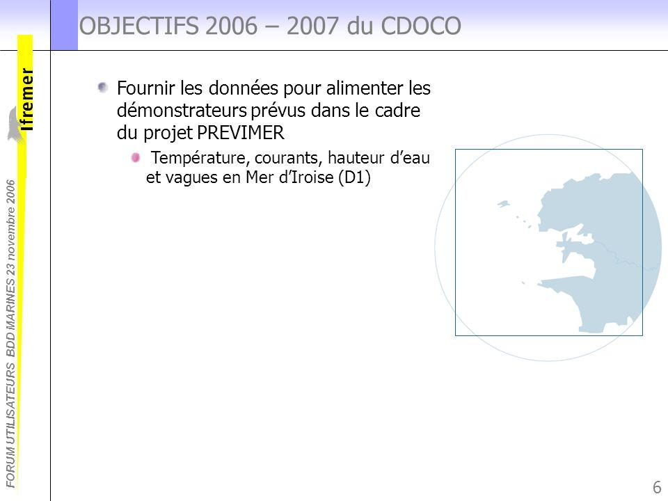 FORUM UTILISATEURS BDD MARINES 23 novembre 2006 6 OBJECTIFS 2006 – 2007 du CDOCO Fournir les données pour alimenter les démonstrateurs prévus dans le