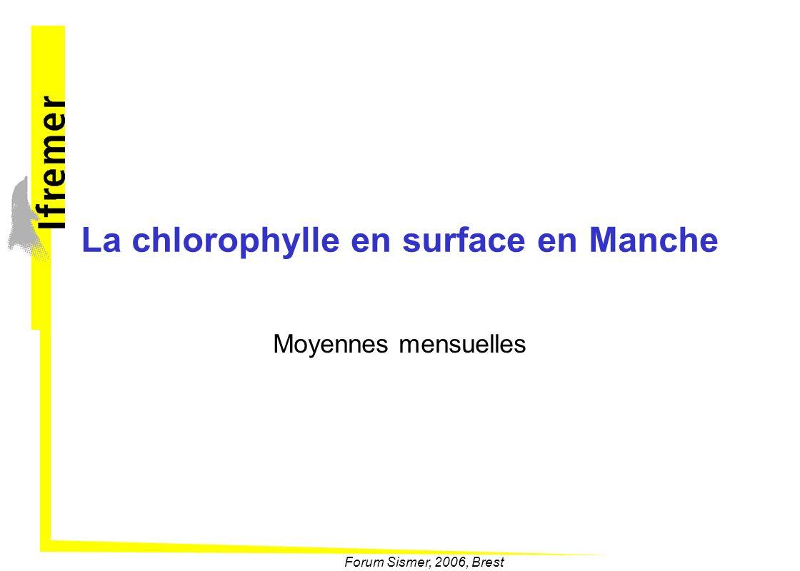 Forum Sismer, 2006, Brest La chlorophylle en surface en Manche Moyennes mensuelles