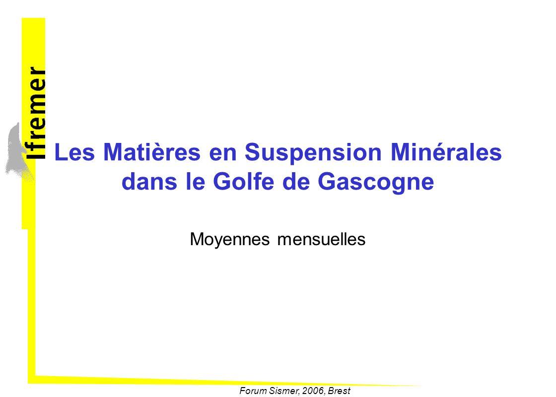 Forum Sismer, 2006, Brest Les Matières en Suspension Minérales dans le Golfe de Gascogne Moyennes mensuelles