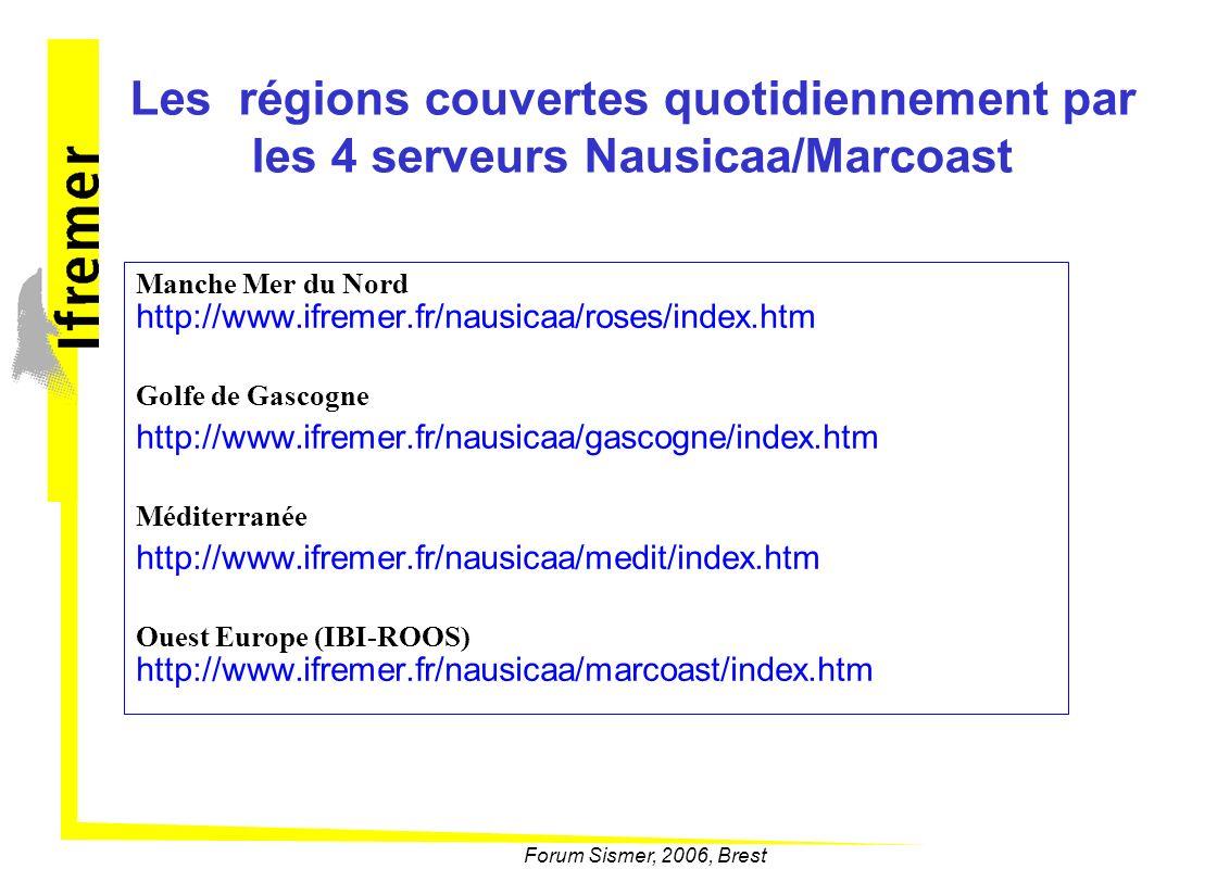 Forum Sismer, 2006, Brest Les régions couvertes quotidiennement par les 4 serveurs Nausicaa/Marcoast Manche Mer du Nord http://www.ifremer.fr/nausicaa