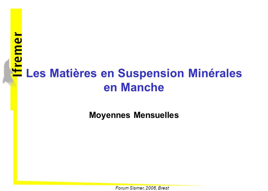 Forum Sismer, 2006, Brest Les Matières en Suspension Minérales en Manche Moyennes Mensuelles