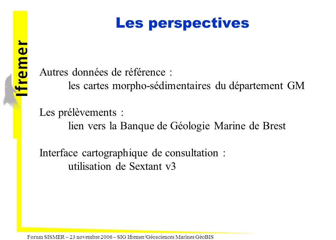 Forum SISMER – 23 novembre 2006 – SIG Ifremer/Géosciences Marines GéoBIS Les perspectives Autres données de référence : les cartes morpho-sédimentaire