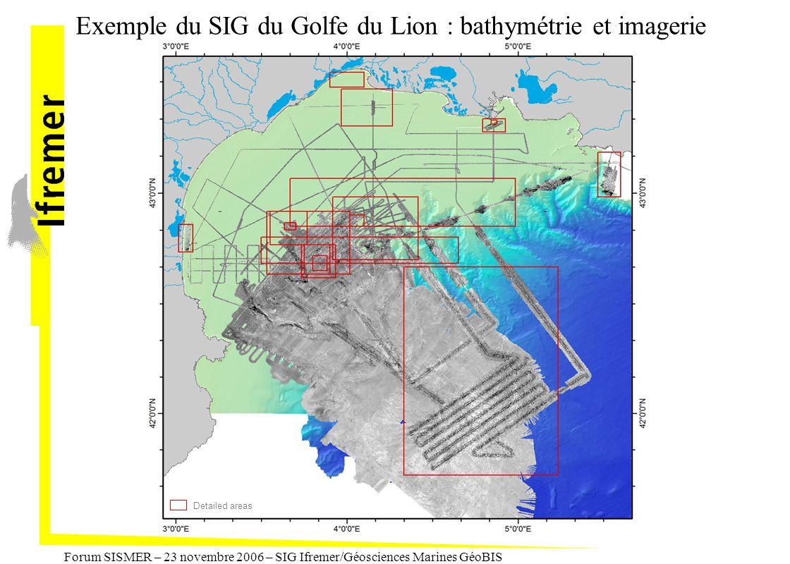 Forum SISMER – 23 novembre 2006 – SIG Ifremer/Géosciences Marines GéoBIS Detailed areas Exemple du SIG du Golfe du Lion : bathymétrie et imagerie