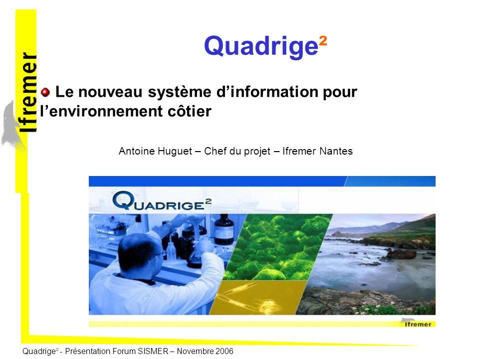 Quadrige² - Présentation Forum SISMER – Novembre 2006 Plan de la présentation Les enjeux de Quadrige² Vue générale du projet Organisation et échéances Vue fonctionnelle et périmètre Grandes fonctionnalités Types de données et Quadrige² Eléments darchitecture Quadrige² et les SDDE