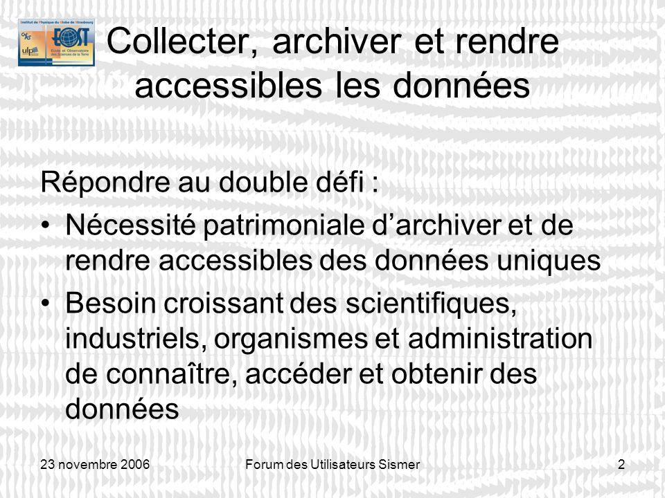 23 novembre 2006Forum des Utilisateurs Sismer3 Archivage Données sismiques Campagnes Géosciences marines (entre 1980 et 2000) ECORS (marines et terrestres) ---> missions confiées par lINSU Antarctique (SDLS du SCAR) SEISCANEX