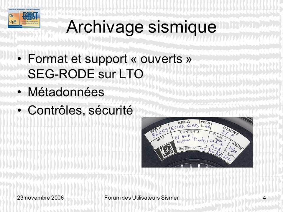 23 novembre 2006Forum des Utilisateurs Sismer5 SEISCAN/SEISCANEX Projets européens, pour assurer larchivage et la diffusion de données sismiques nexistant que sous forme papier Scan des documents, images fournies sur CD aux laboratoires.