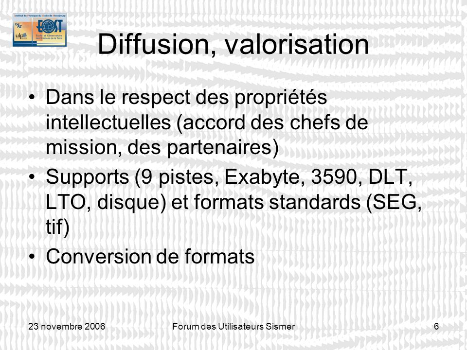 23 novembre 2006Forum des Utilisateurs Sismer7 Diffusion, valorisation Informations via site http://cats.u-strasbg.fr http://cats.u-strasbg.fr SEISCANEX : des métadonnées et des images dégradées Développement dun outil de conversion image – SEG-Y