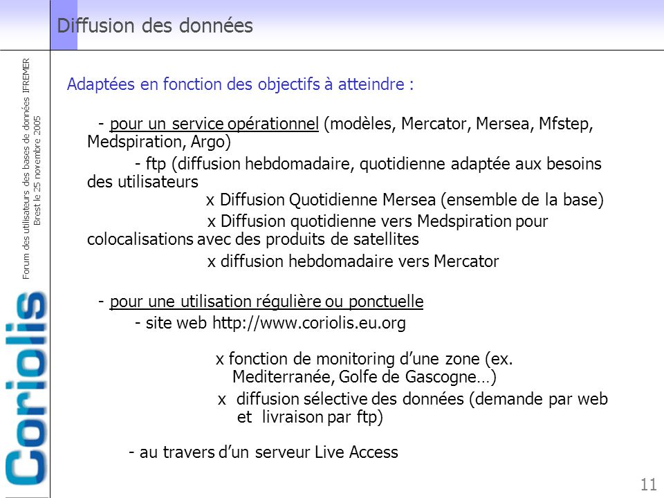 Forum des utilisateurs des bases de données IFREMER Brest le 25 novembre 2005 11 Diffusion des données Adaptées en fonction des objectifs à atteindre