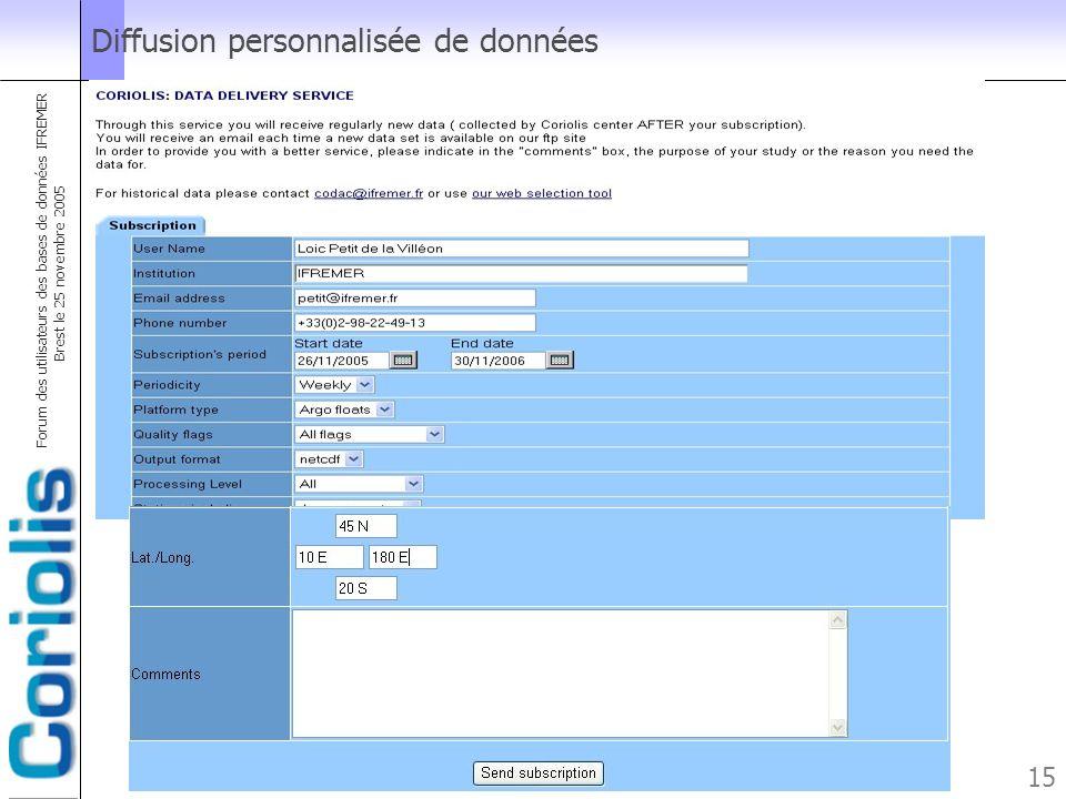 Forum des utilisateurs des bases de données IFREMER Brest le 25 novembre 2005 15 Diffusion personnalisée de données