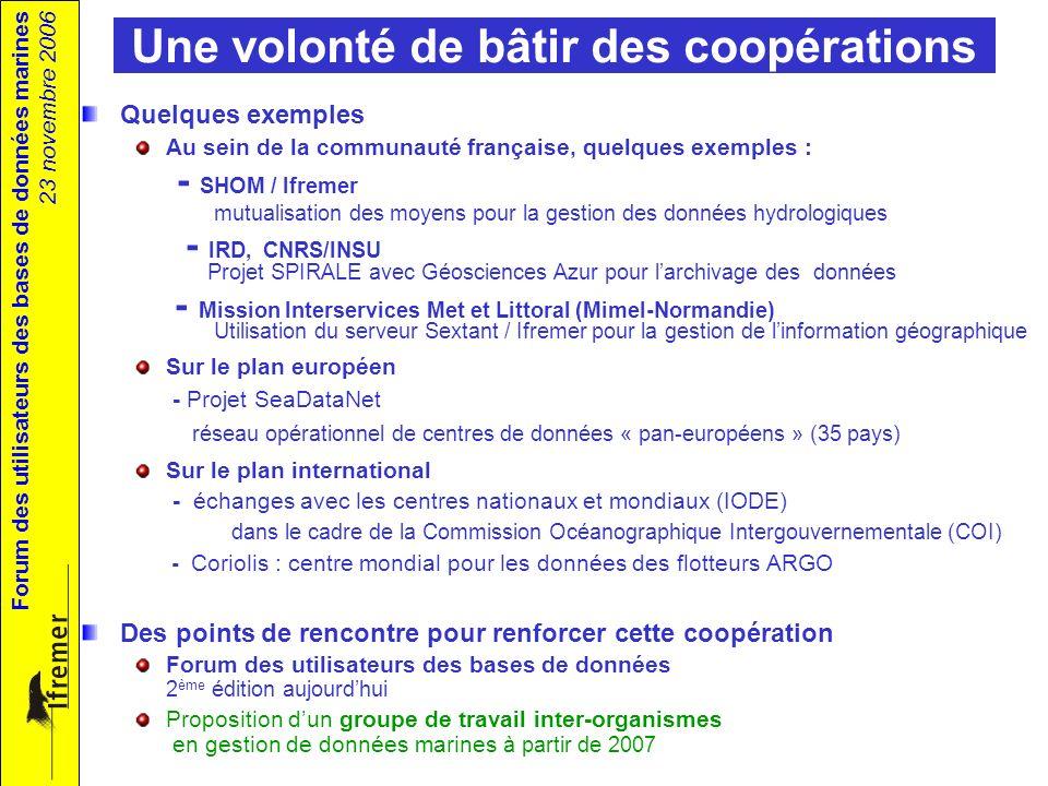 Forum des utilisateurs des bases de données marines 23 novembre 2006 Une volonté de bâtir des coopérations Quelques exemples Au sein de la communauté