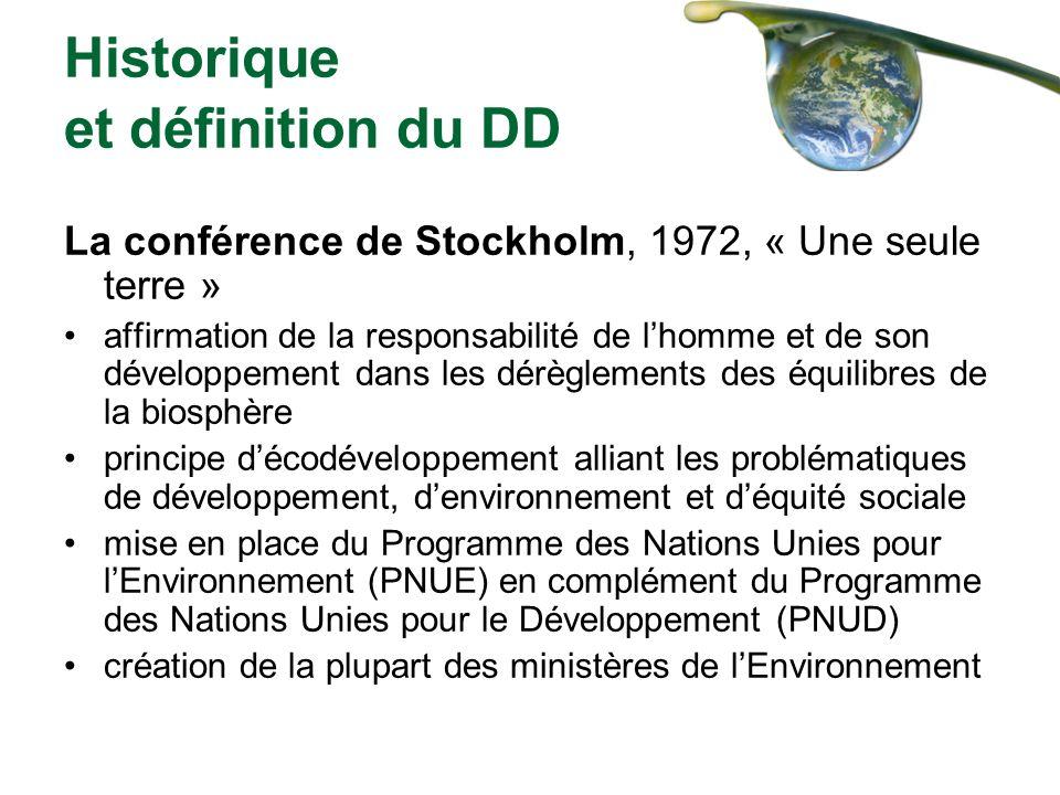Historique et définition du DD La conférence de Stockholm, 1972, « Une seule terre » affirmation de la responsabilité de lhomme et de son développemen