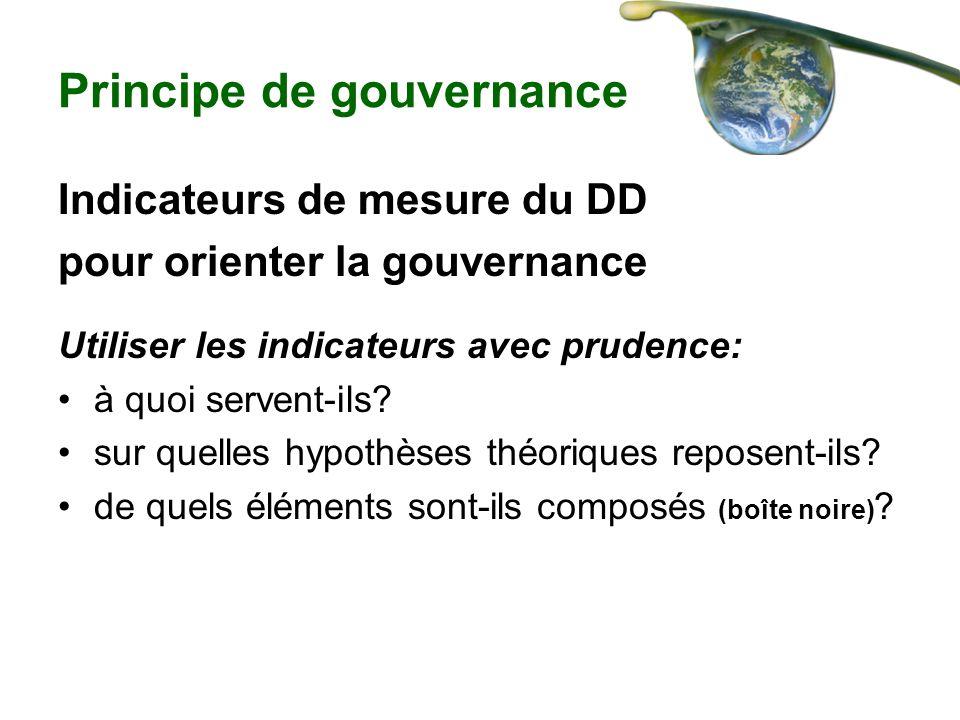 Principe de gouvernance Indicateurs de mesure du DD pour orienter la gouvernance Utiliser les indicateurs avec prudence: à quoi servent-ils? sur quell