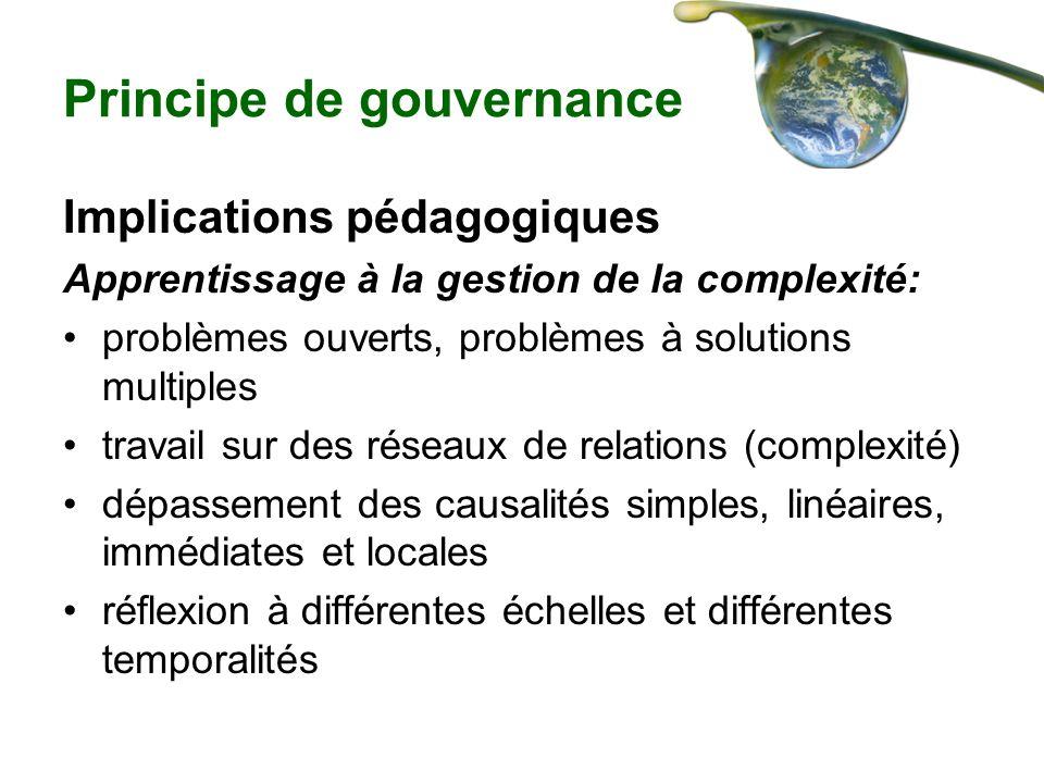 Principe de gouvernance Implications pédagogiques Apprentissage à la gestion de la complexité: problèmes ouverts, problèmes à solutions multiples trav