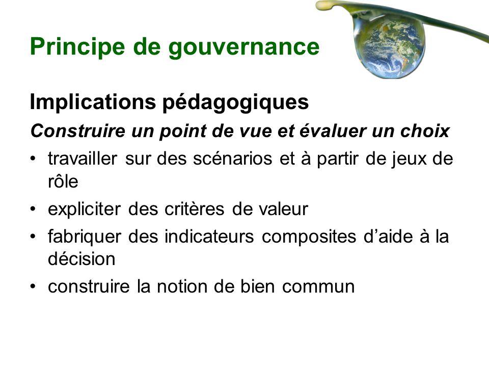 Principe de gouvernance Implications pédagogiques Construire un point de vue et évaluer un choix travailler sur des scénarios et à partir de jeux de r