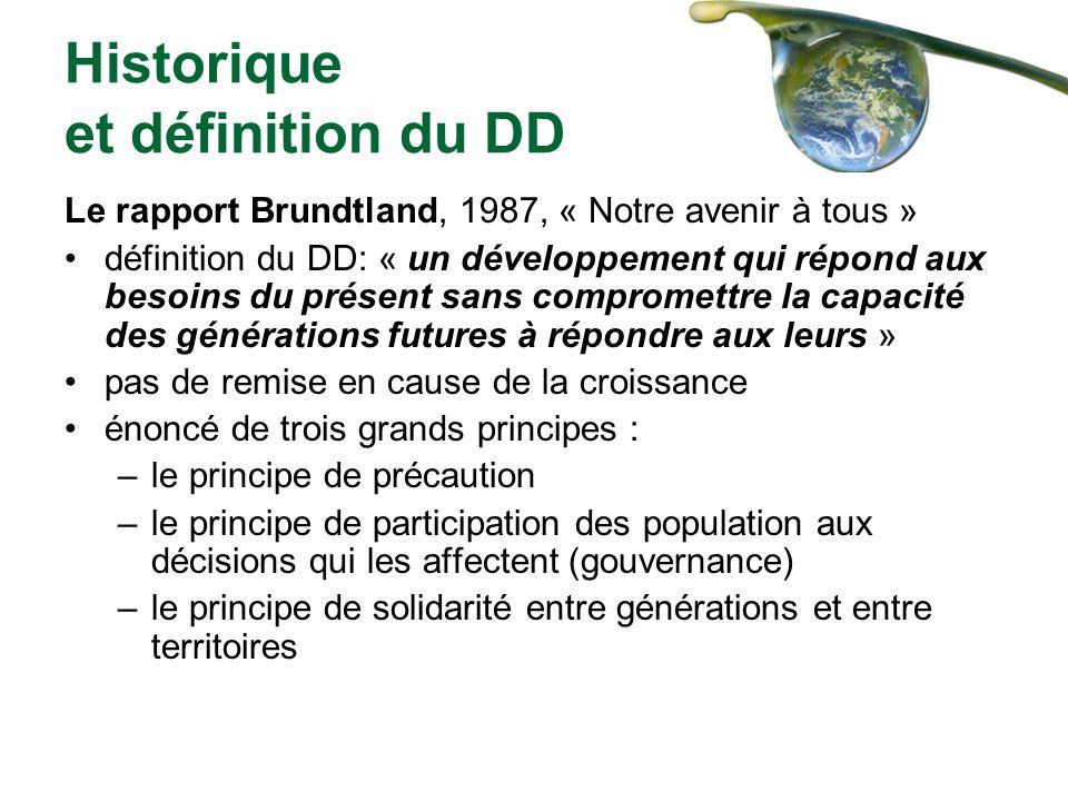 Historique et définition du DD Le rapport Brundtland, 1987, « Notre avenir à tous » définition du DD: « un développement qui répond aux besoins du pré